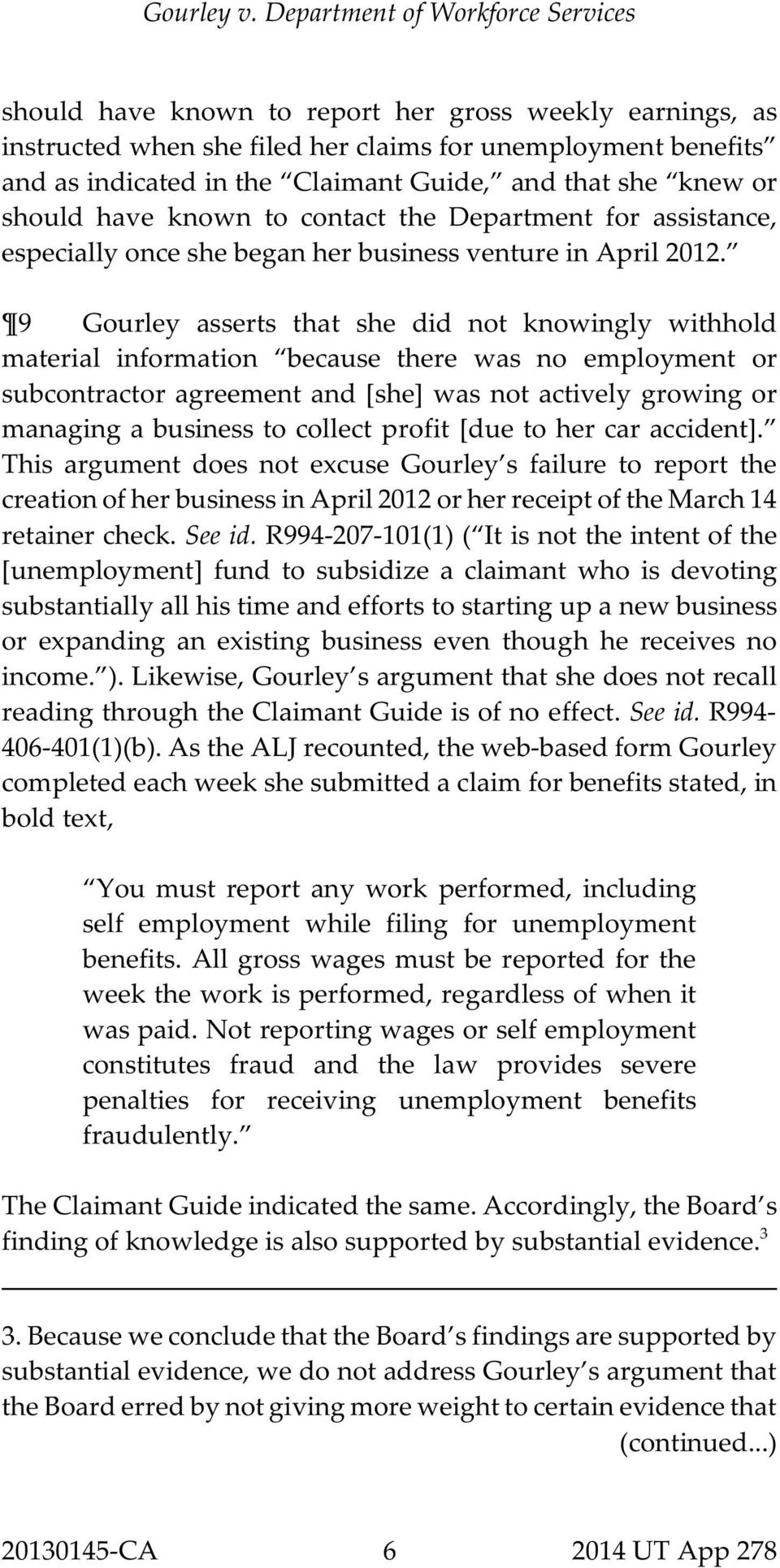 9 Gourley asserts that she did not knowingly withhold material information because there was no employment or subcontractor agreement and [she] was not actively growing or managing a business to