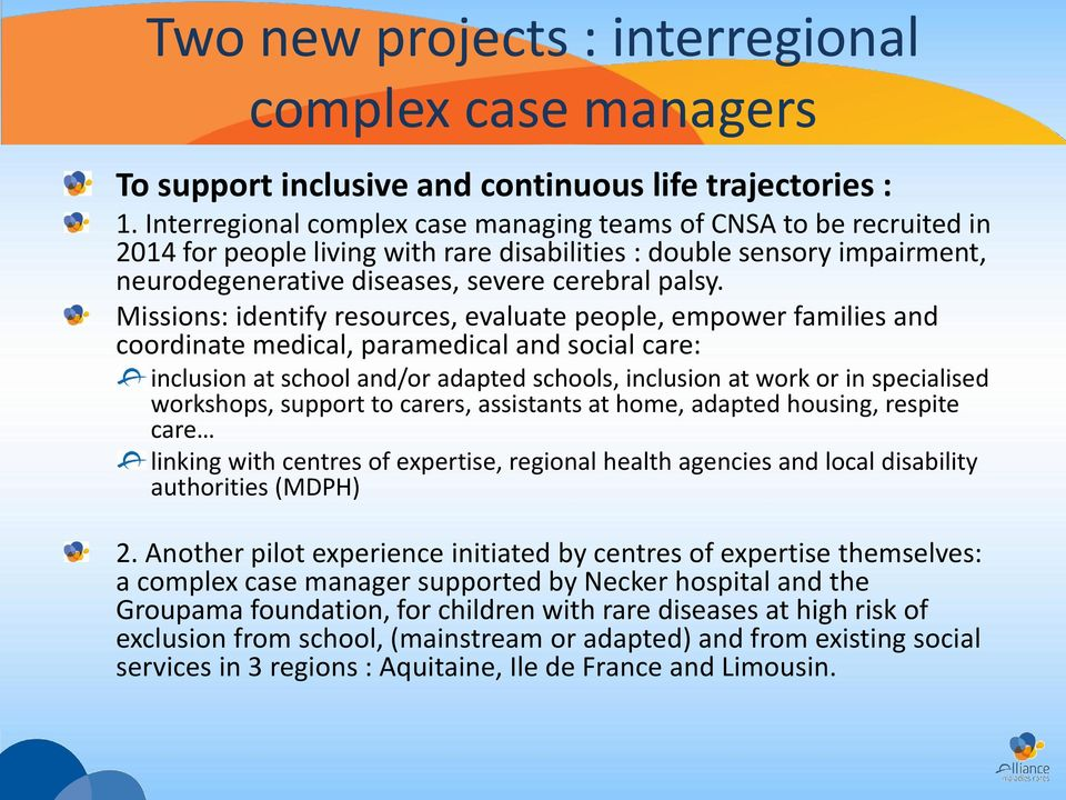 Missions: identify resources, evaluate people, empower families and coordinate medical, paramedical and social care: inclusion at school and/or adapted schools, inclusion at work or in specialised