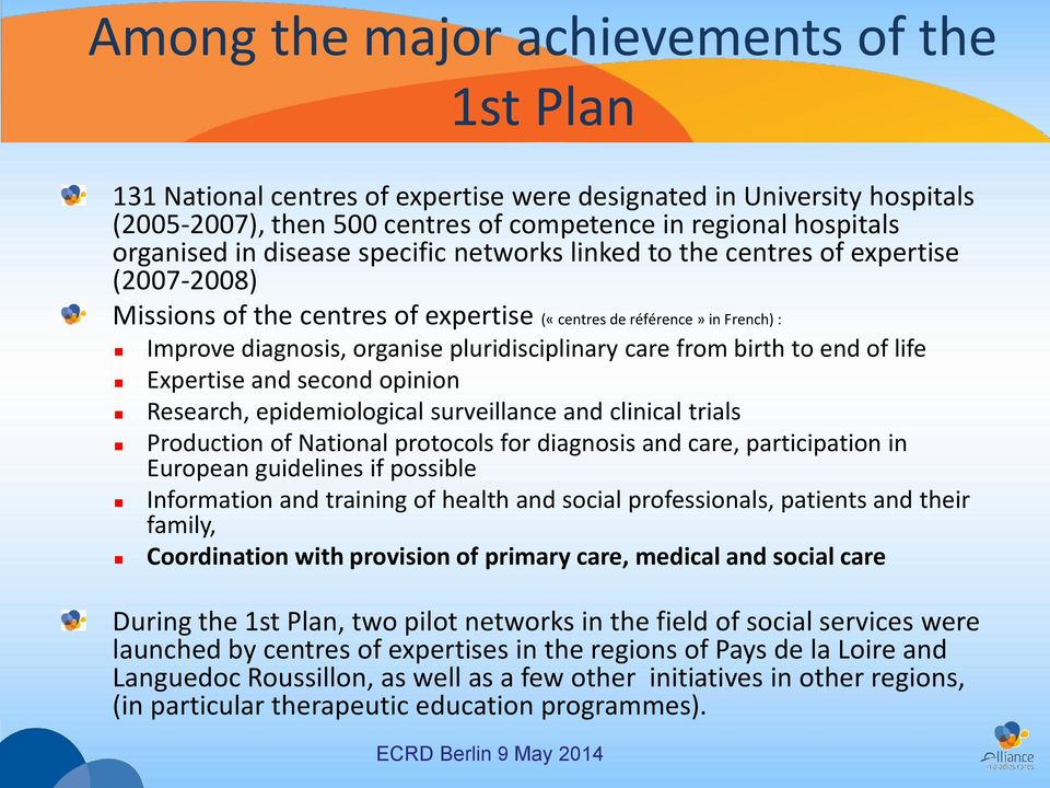 from birth to end of life Expertise and second opinion Research, epidemiological surveillance and clinical trials Production of National protocols for diagnosis and care, participation in European