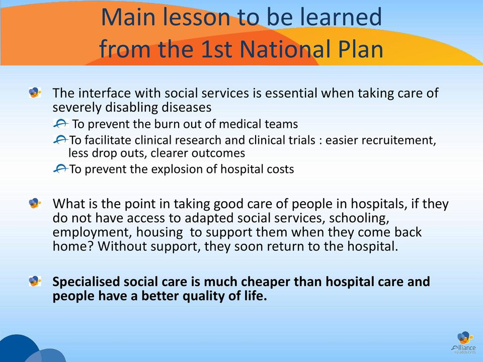 costs What is the point in taking good care of people in hospitals, if they do not have access to adapted social services, schooling, employment, housing to support them