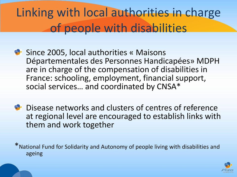 social services and coordinated by CNSA* Disease networks and clusters of centres of reference at regional level are encouraged to