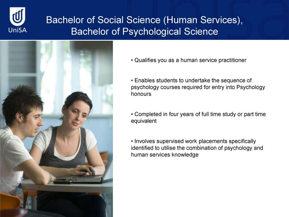 into Psychology honours Completed in four years of full time study or part time equivalent Involves