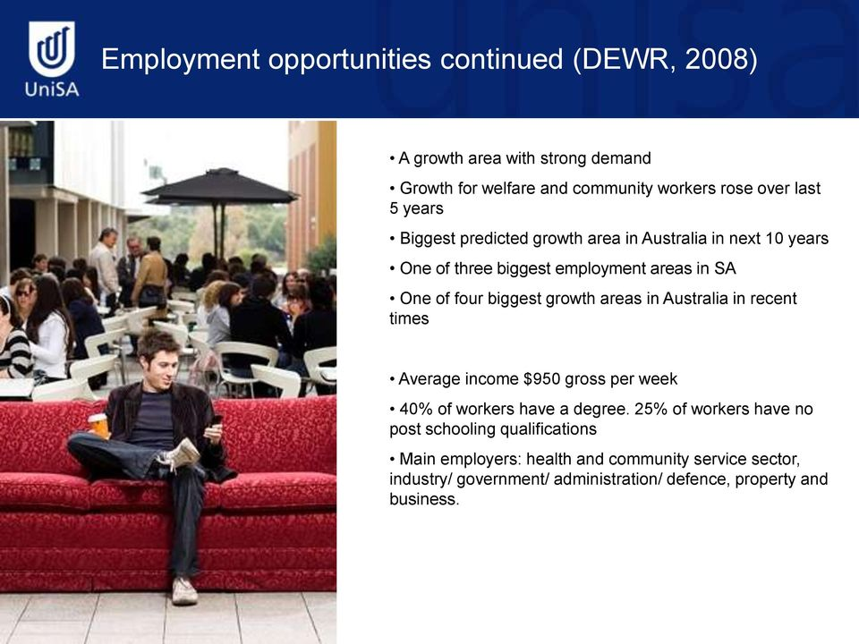 growth areas in Australia in recent times Average income $950 gross per week 40% of workers have a degree.