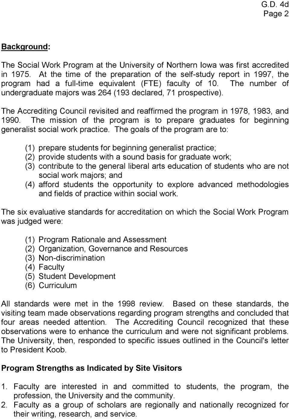 The Accrediting Council revisited and reaffirmed the program in 1978, 1983, and 1990. The mission of the program is to prepare graduates for beginning generalist social work practice.