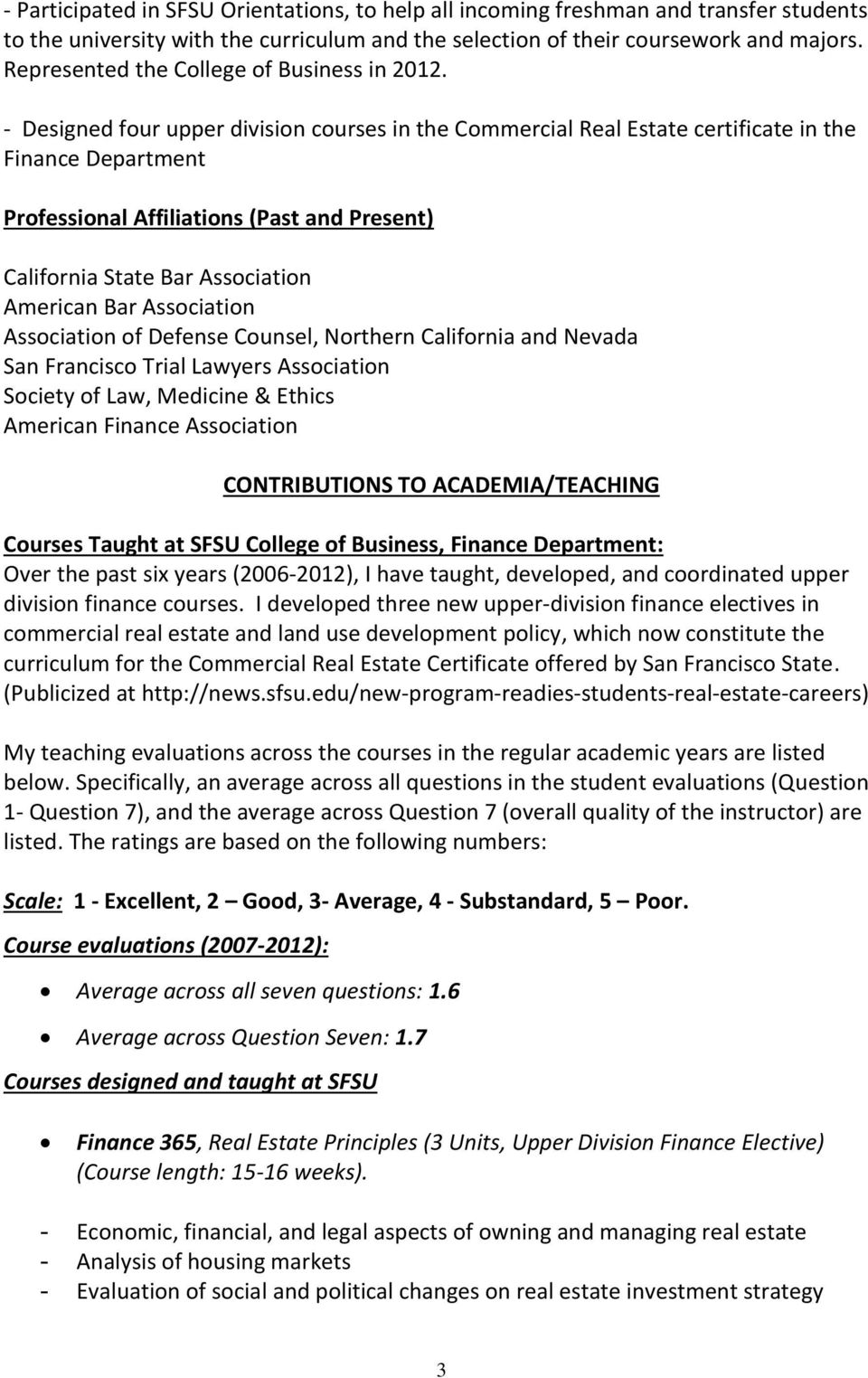 - Designed four upper division courses in the Commercial Real Estate certificate in the Finance Department Professional Affiliations (Past and Present) California State Bar Association American Bar