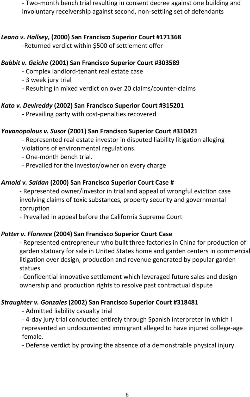 Geiche (2001) San Francisco Superior Court #303589 - Complex landlord-tenant real estate case - 3 week jury trial - Resulting in mixed verdict on over 20 claims/counter-claims Kato v.