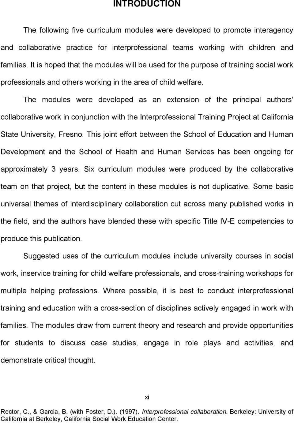 The modules were developed as an extension of the principal authors' collaborative work in conjunction with the Interprofessional Training Project at California State University, Fresno.