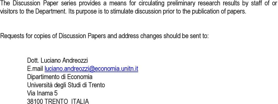 Requests for copies of Discussion Papers and address changes should be sent to: Dott. Luciano Andreozzi E.