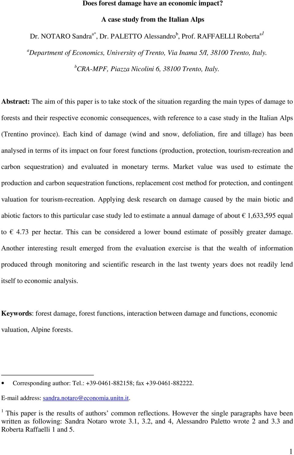 Abstract: The aim of this paper is to take stock of the situation regarding the main types of damage to forests and their respective economic consequences, with reference to a case study in the
