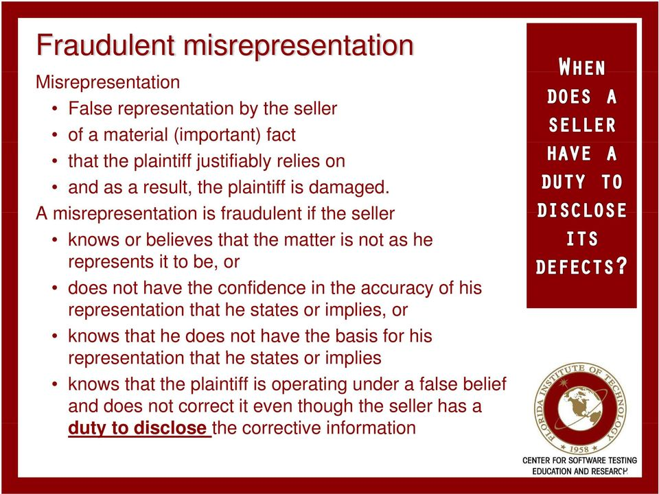 A misrepresentation is fraudulent if the seller knows or believes that the matter is not as he represents it to be, or does not have the confidence in the accuracy of his