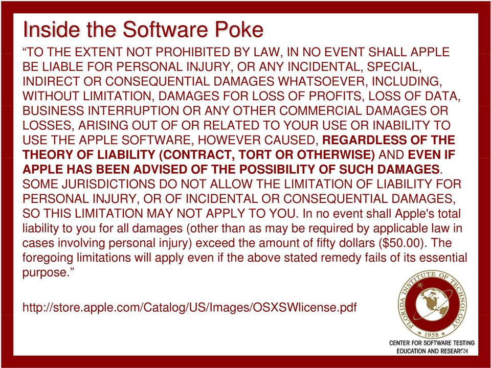 THE APPLE SOFTWARE, HOWEVER CAUSED, REGARDLESS OF THE THEORY OF LIABILITY (CONTRACT, TORT OR OTHERWISE) AND EVEN IF APPLE HAS BEEN ADVISED OF THE POSSIBILITY OF SUCH DAMAGES.