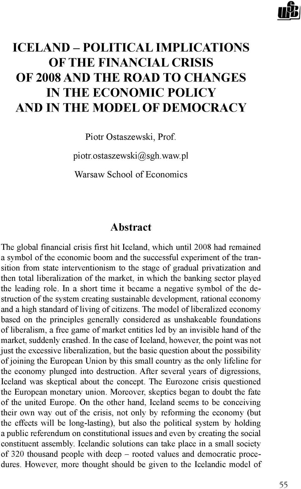 state interventionism to the stage of gradual privatization and then total liberalization of the market, in which the banking sector played the leading role.