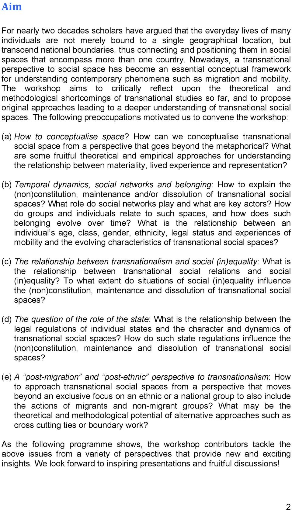 Nowadays, a transnational perspective to social space has become an essential conceptual framework for understanding contemporary phenomena such as migration and mobility.