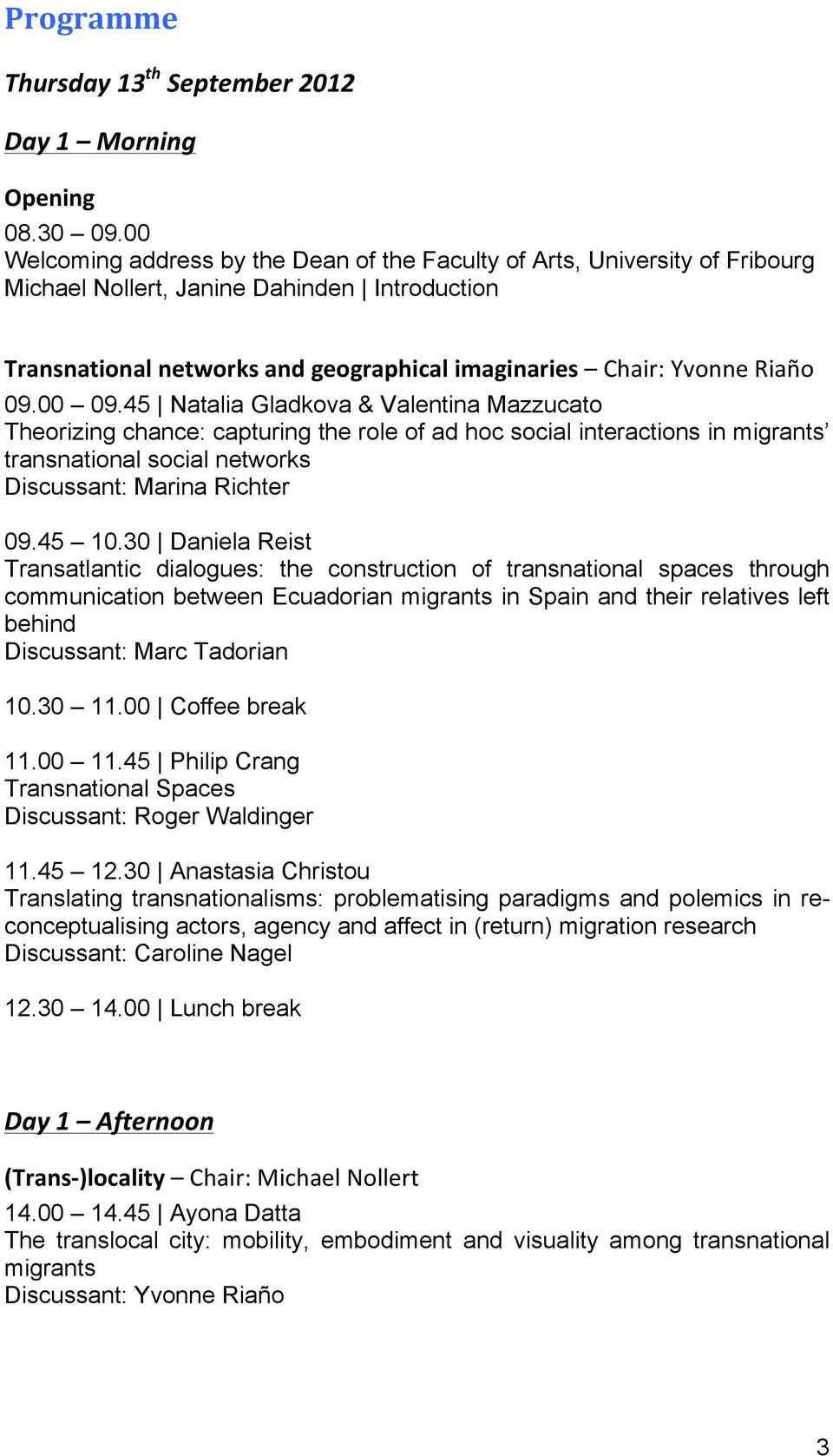 09.00 09.45 Natalia Gladkova & Valentina Mazzucato Theorizing chance: capturing the role of ad hoc social interactions in migrants transnational social networks Discussant: Marina Richter 09.45 10.