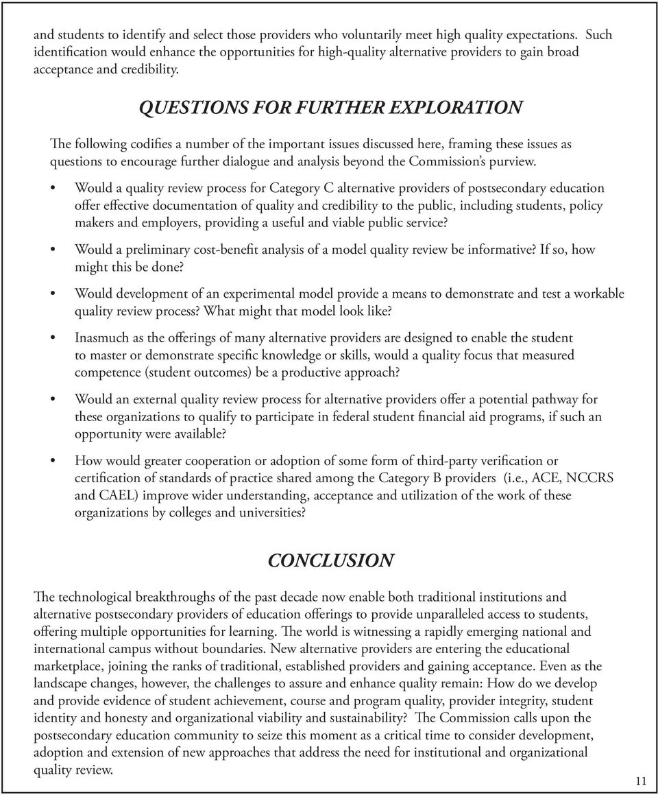 QUESTIONS FOR FURTHER EXPLORATION The following codifies a number of the important issues discussed here, framing these issues as questions to encourage further dialogue and analysis beyond the