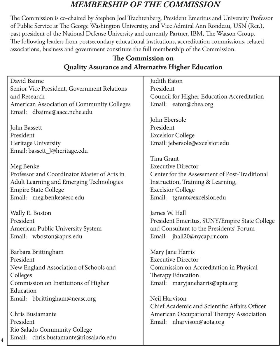 The following leaders from postsecondary educational institutions, accreditation commissions, related associations, business and government constitute the full membership of the Commission.