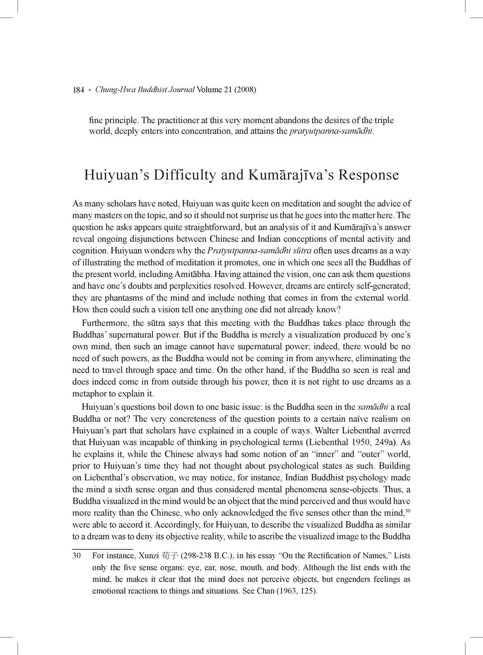 Huiyuan s Difficulty and Kumārajīva s Response As many scholars have noted, Huiyuan was quite keen on meditation and sought the advice of many masters on the topic, and so it should not surprise us