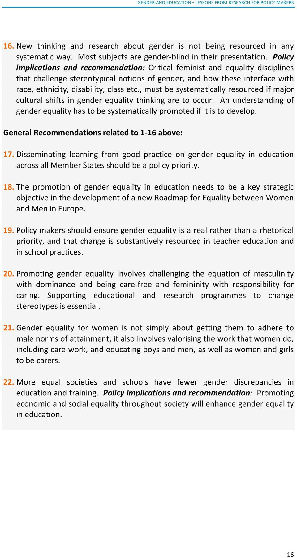 , must be systematically resourced if major cultural shifts in gender equality thinking are to occur. An understanding of gender equality has to be systematically promoted if it is to develop.
