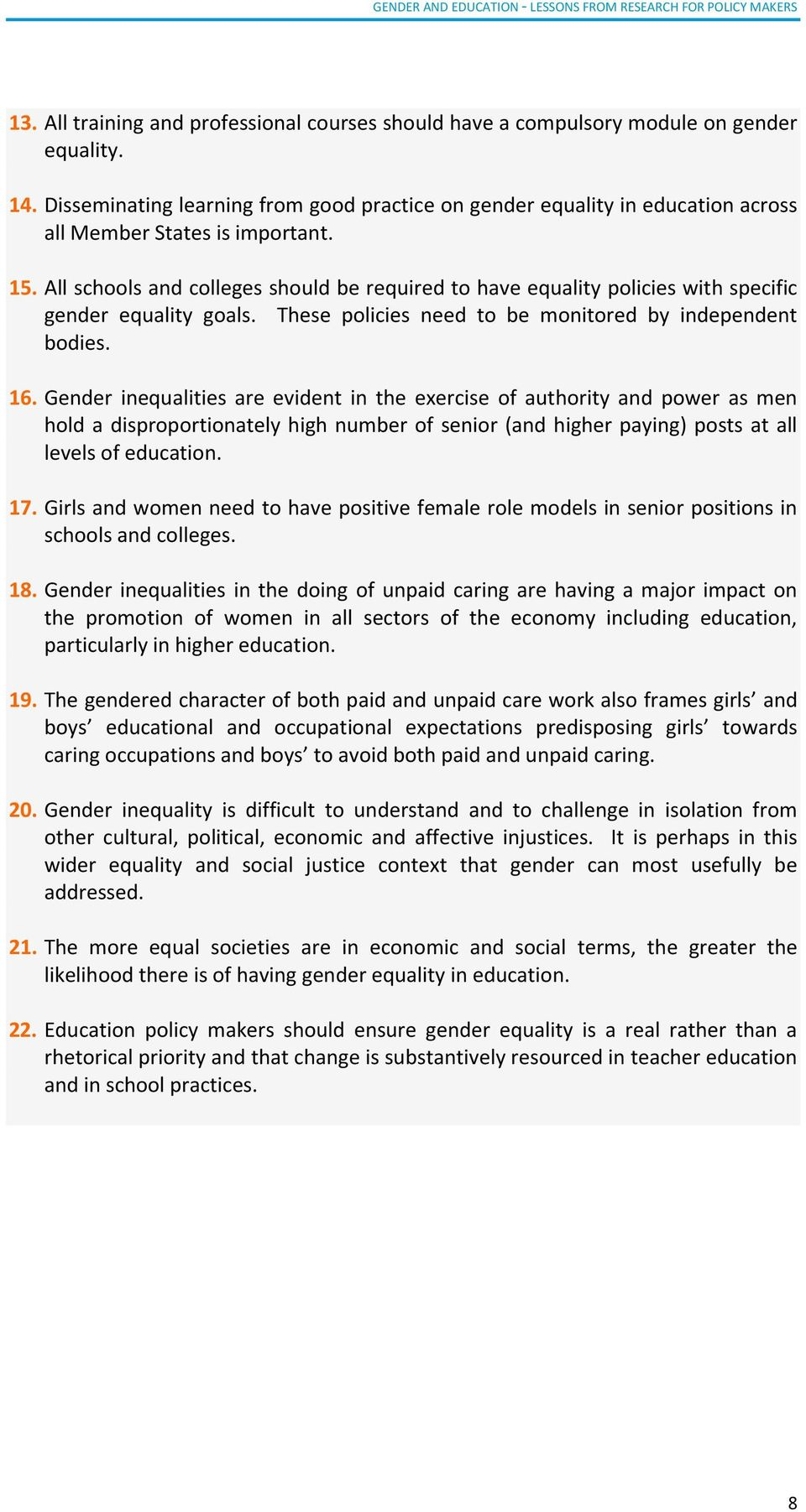 All schools and colleges should be required to have equality policies with specific gender equality goals. These policies need to be monitored by independent bodies. 16.