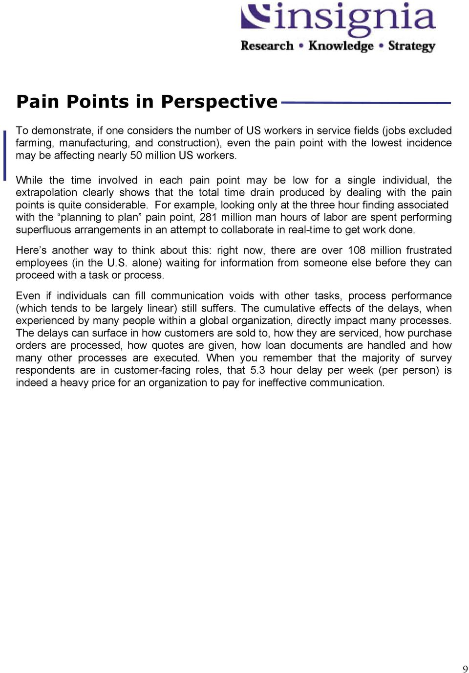 While the time involved in each pain point may be low for a single individual, the extrapolation clearly shows that the total time drain produced by dealing with the pain points is quite considerable.