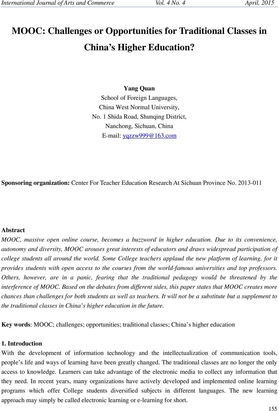 com Sponsoring organization: Center For Teacher Education Research At Sichuan Province No. 2013-011 Abstract MOOC, massive open online course, becomes a buzzword in higher education.