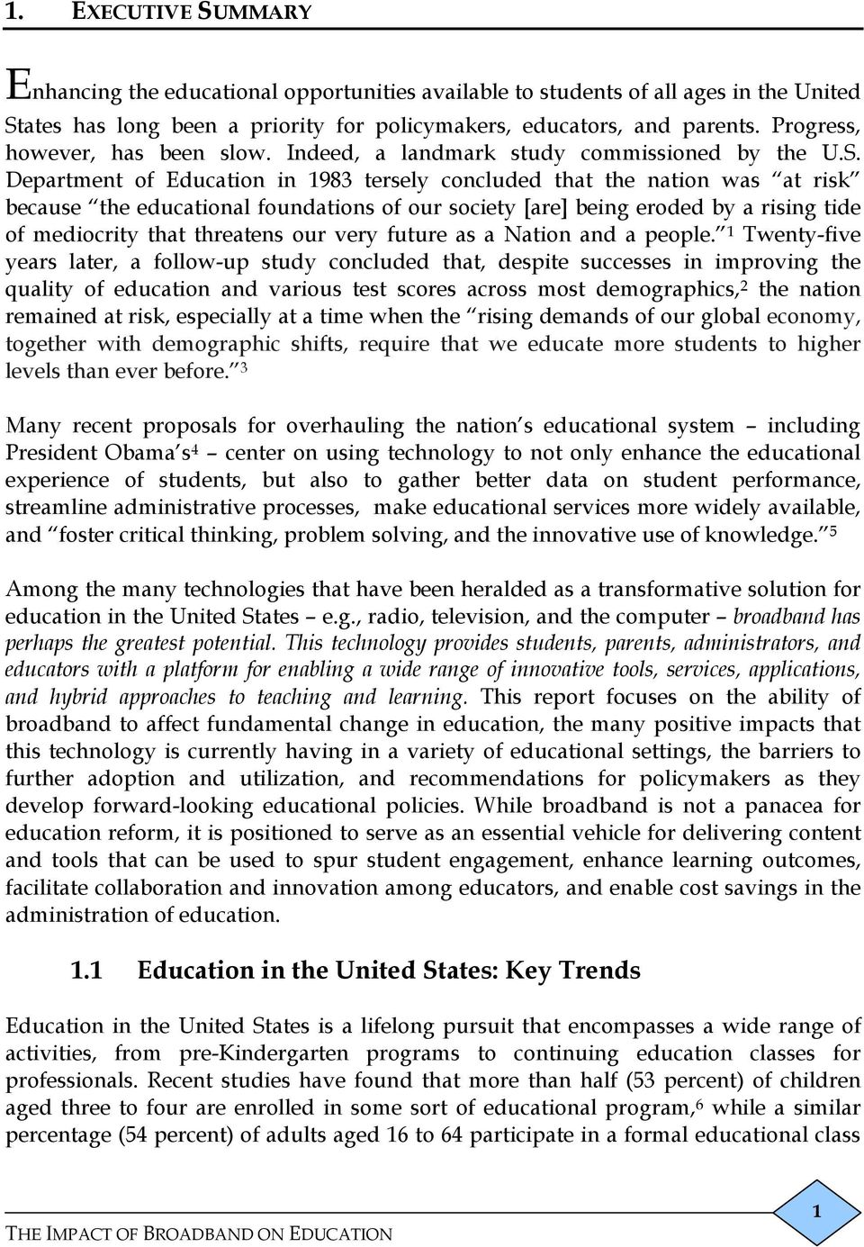 Department of Education in 1983 tersely concluded that the nation was at risk because the educational foundations of our society [are] being eroded by a rising tide of mediocrity that threatens our