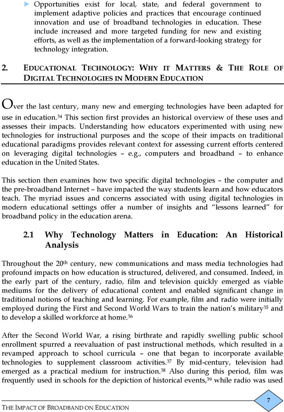 EDUCATIONAL TECHNOLOGY: WHY IT MATTERS & THE ROLE OF DIGITAL TECHNOLOGIES IN MODERN EDUCATION Over the last century, many new and emerging technologies have been adapted for use in education.