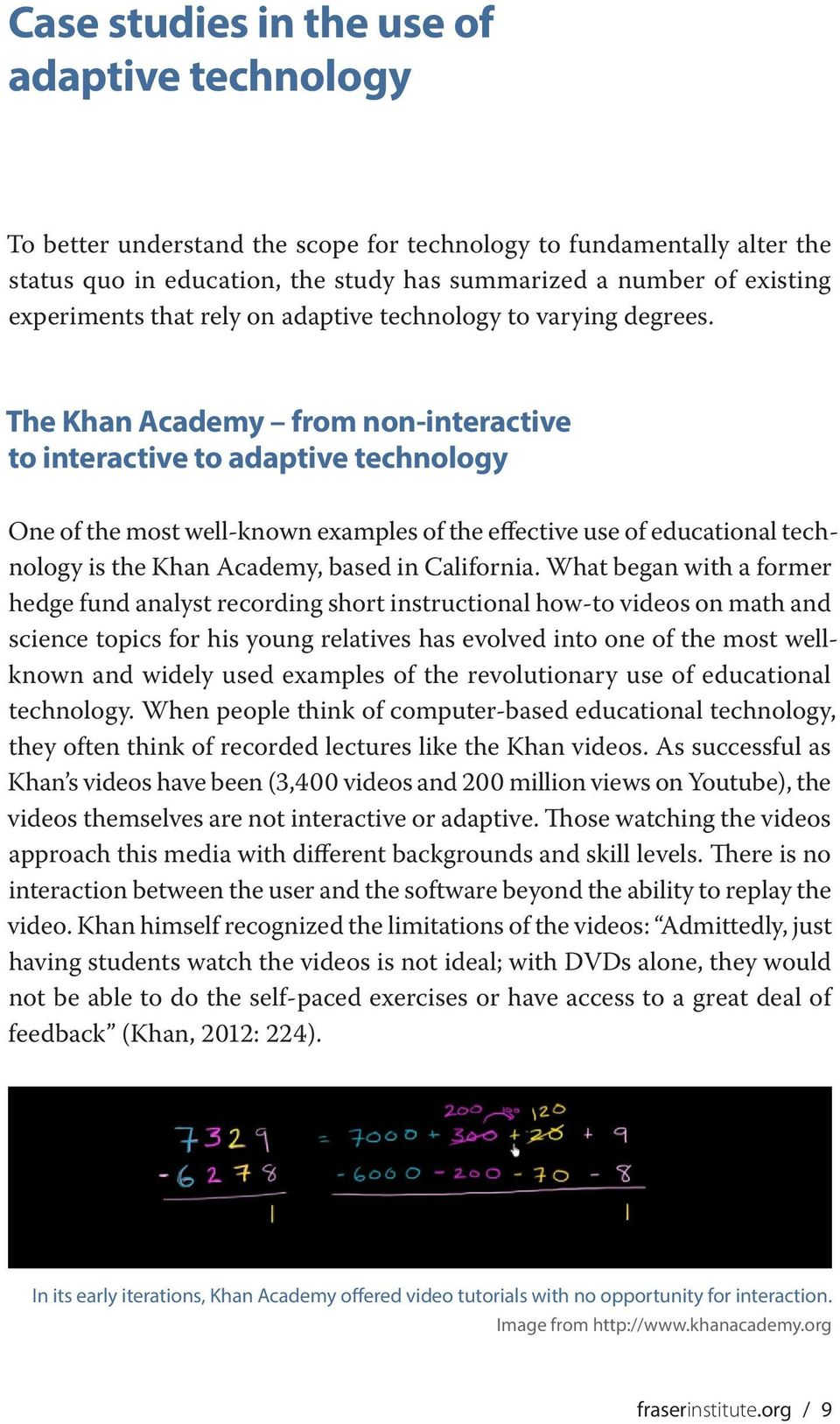 The Khan Academy from non-interactive to interactive to adaptive technology One of the most well-known examples of the effective use of educational technology is the Khan Academy, based in California.