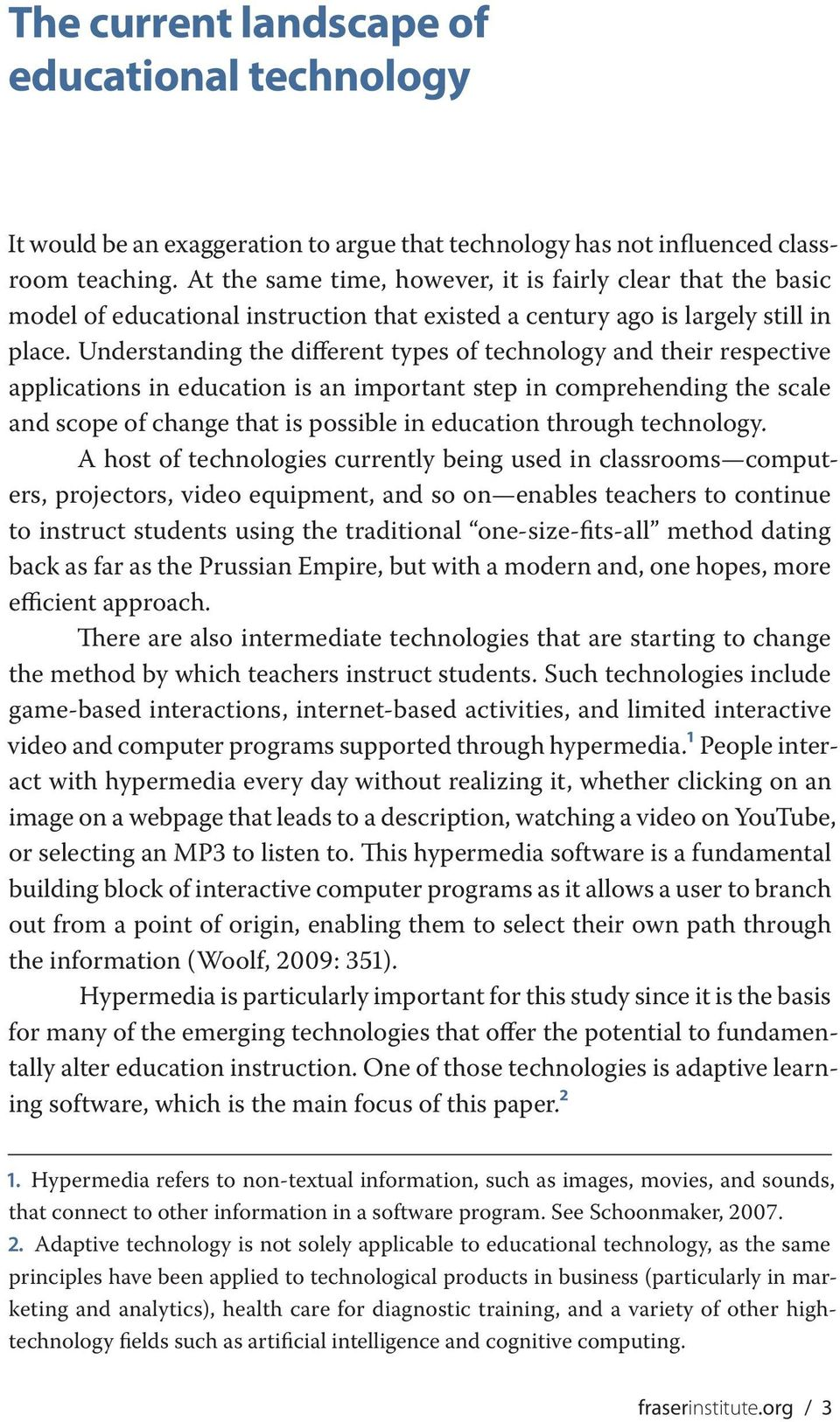 Understanding the different types of technology and their respective applications in education is an important step in comprehending the scale and scope of change that is possible in education