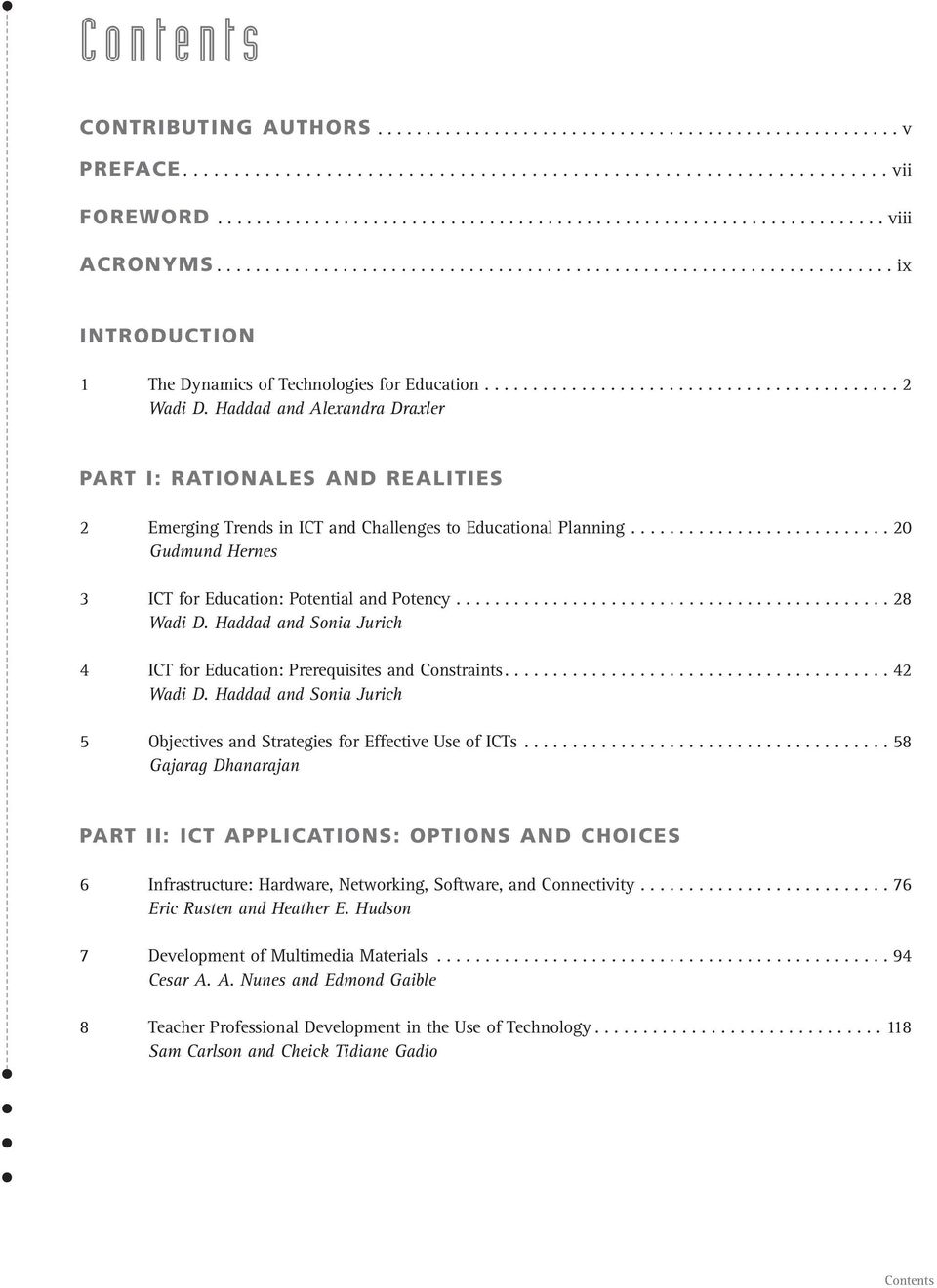 Haddad and Alexandra Draxler PART I: RATIONALES AND REALITIES 2 Emerging Trends in ICT and Challenges to Educational Planning........................... 20 Gudmund Hernes 3 ICT for Education: Potential and Potency.