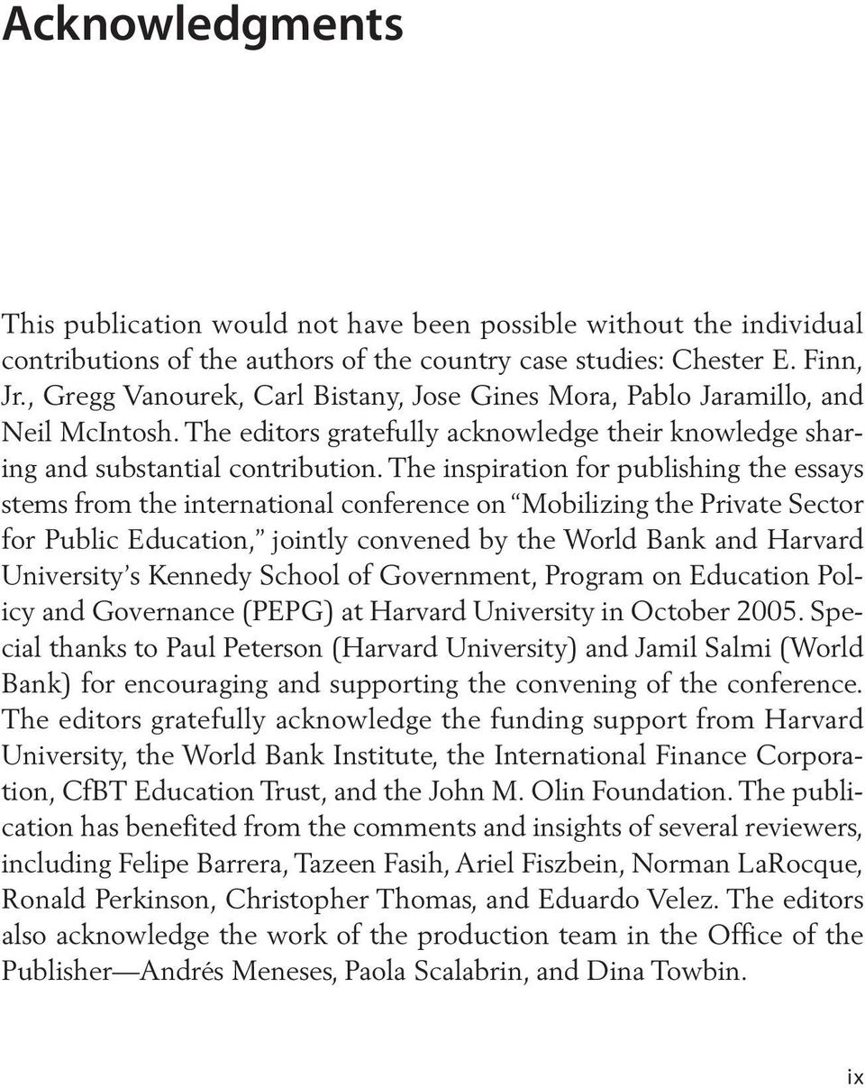 The inspiration for publishing the essays stems from the international conference on Mobilizing the Private Sector for Public Education, jointly convened by the World Bank and Harvard University s