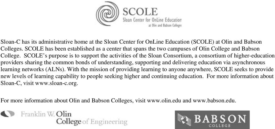 SCOLE s purpose is to support the activities of the Sloan Consortium, a consortium of higher-education providers sharing the common bonds of understanding, supporting and delivering education