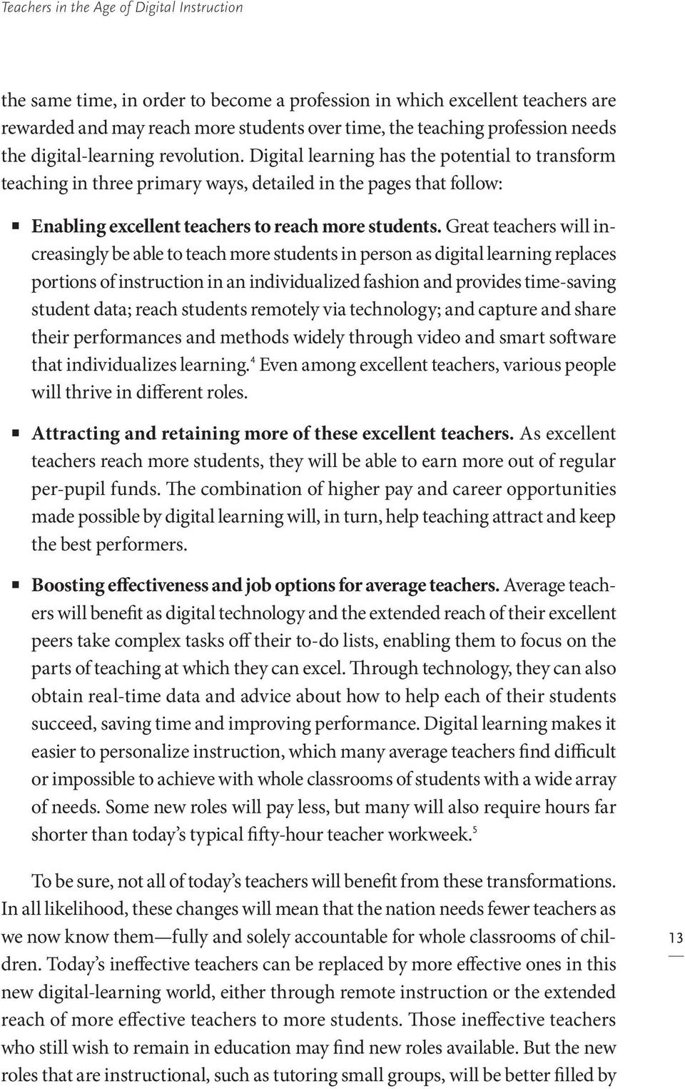 Great teachers will increasingly be able to teach more students in person as digital learning replaces portions of instruction in an individualized fashion and provides time-saving student data;
