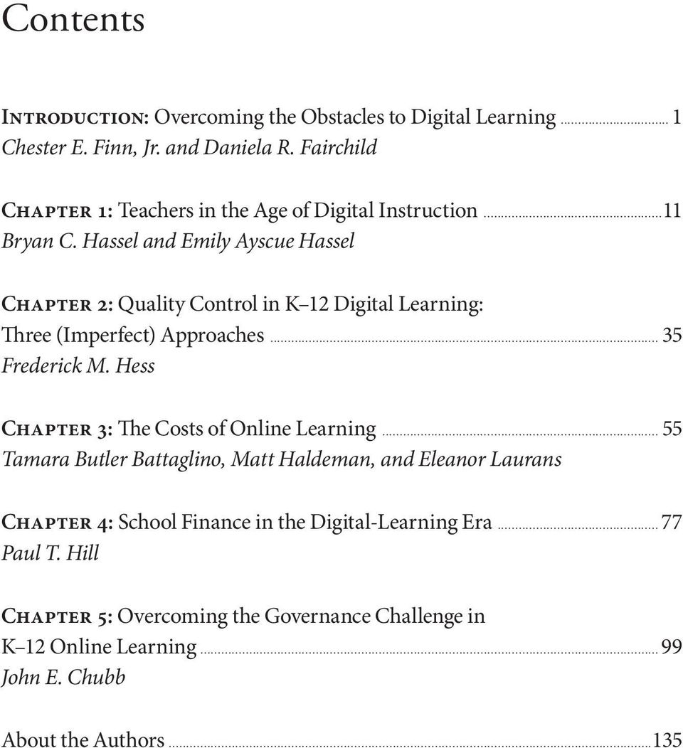 Hassel and Emily Ayscue Hassel Chapter 2: Quality Control in K 12 Digital Learning: Three (Imperfect) Approaches... 35 Frederick M.