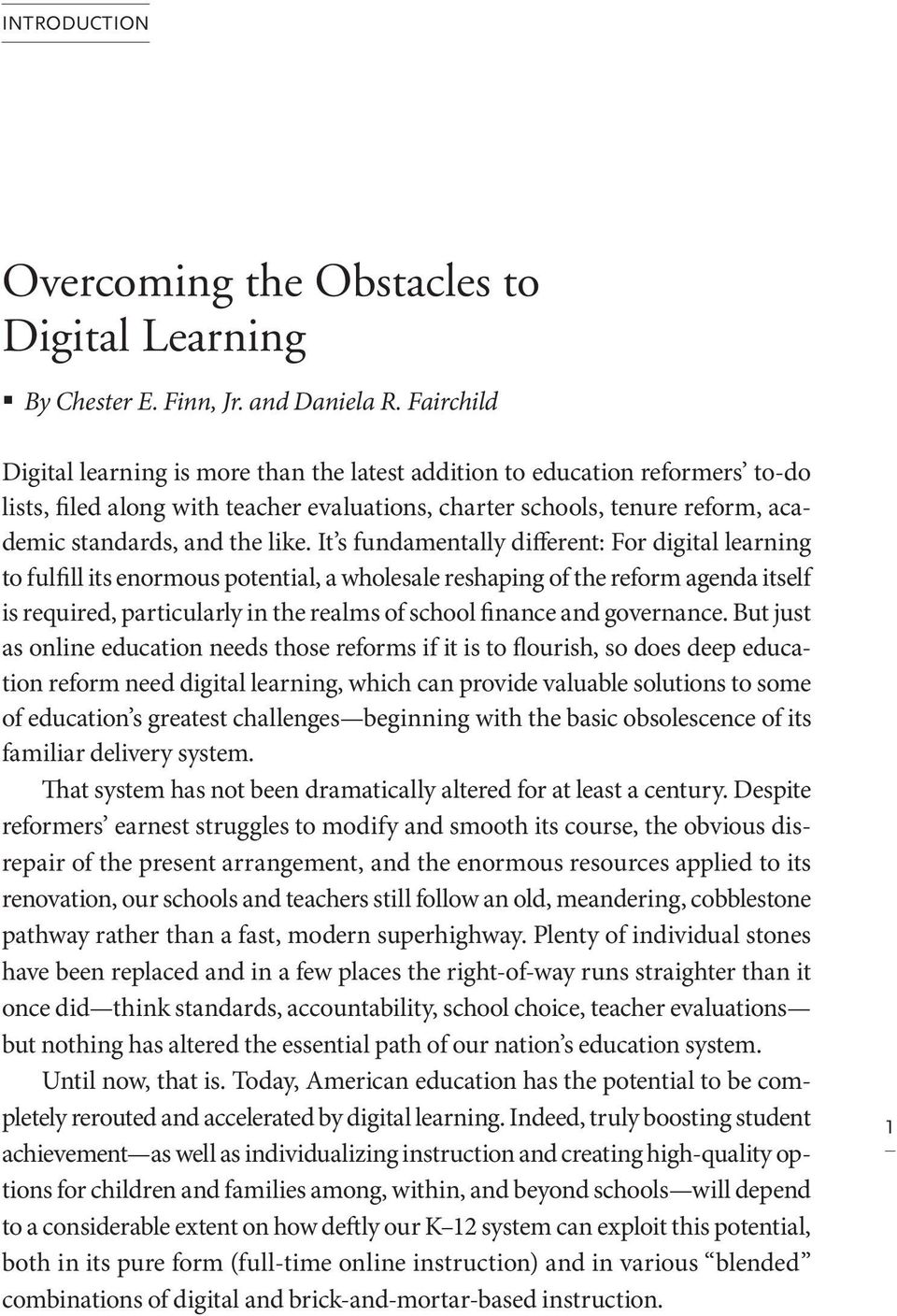 It s fundamentally different: For digital learning to fulfill its enormous potential, a wholesale reshaping of the reform agenda itself is required, particularly in the realms of school finance and