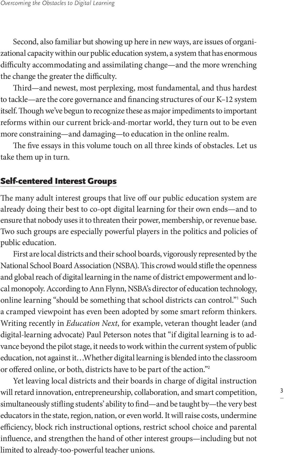 Third and newest, most perplexing, most fundamental, and thus hardest to tackle are the core governance and financing structures of our K 12 system itself.