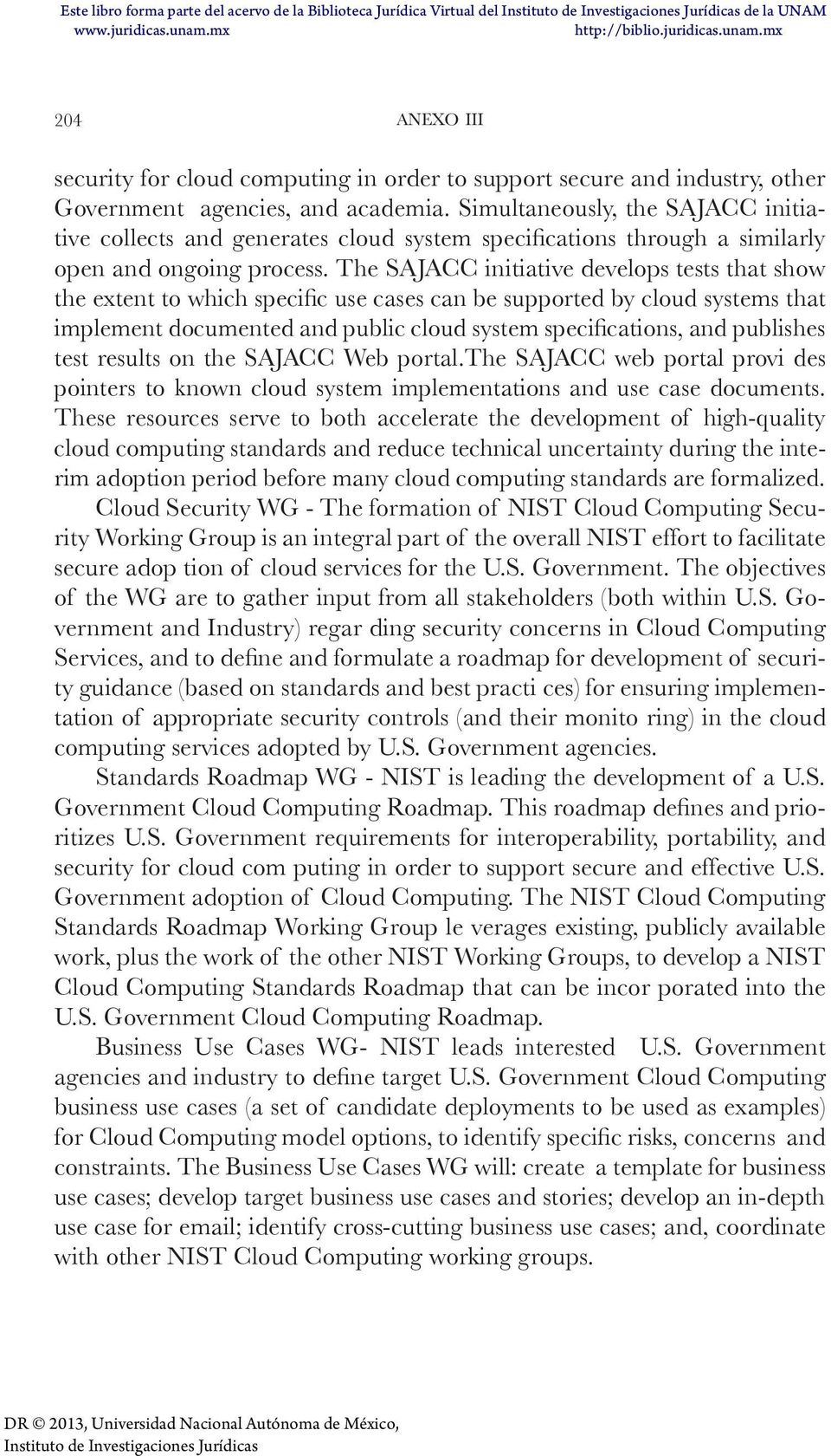 The SAJACC initiative develops tests that show the extent to which specific use cases can be supported by cloud systems that implement documented and public cloud system specifications, and publishes