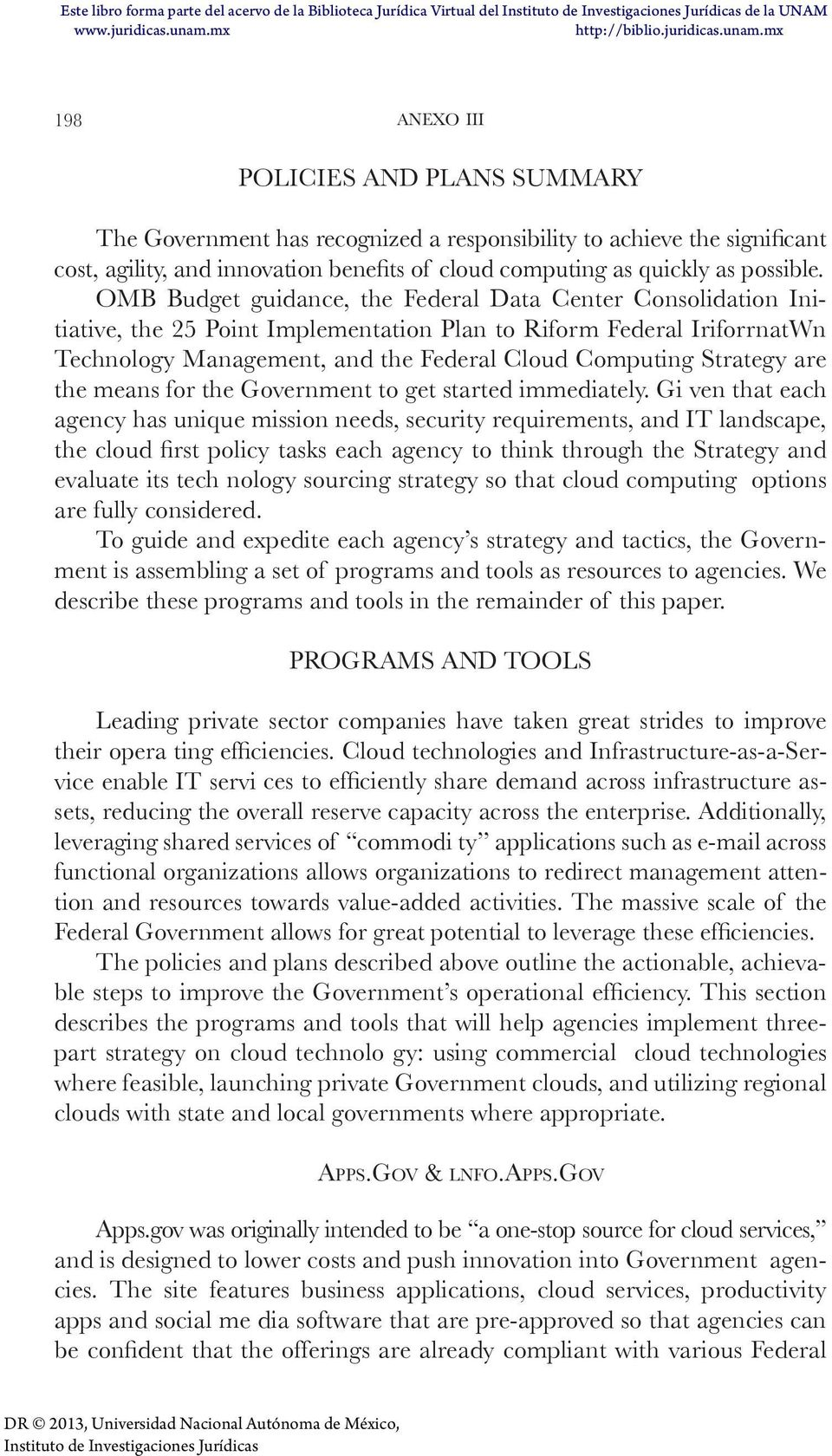 OMB Budget guidance, the Federal Data Center Consolidation Initiative, the 25 Point Implementation Plan to Riform Federal IriforrnatWn Technology Management, and the Federal Cloud Computing Strategy