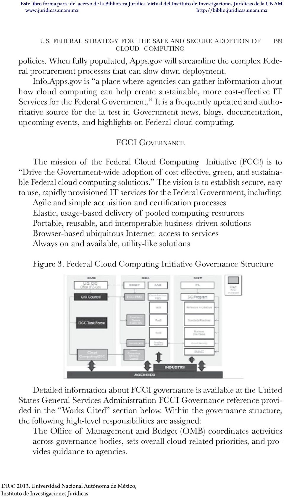 gov is a place where agencies can gather information about how cloud computing can help create sustainable, more cost-effective IT Services for the Federal Government.