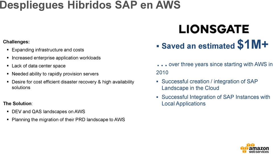 Solution: DEV and QAS landscapes on AWS Planning the migration of their PRD landscape to AWS Saved an estimated $1M+ over three years since