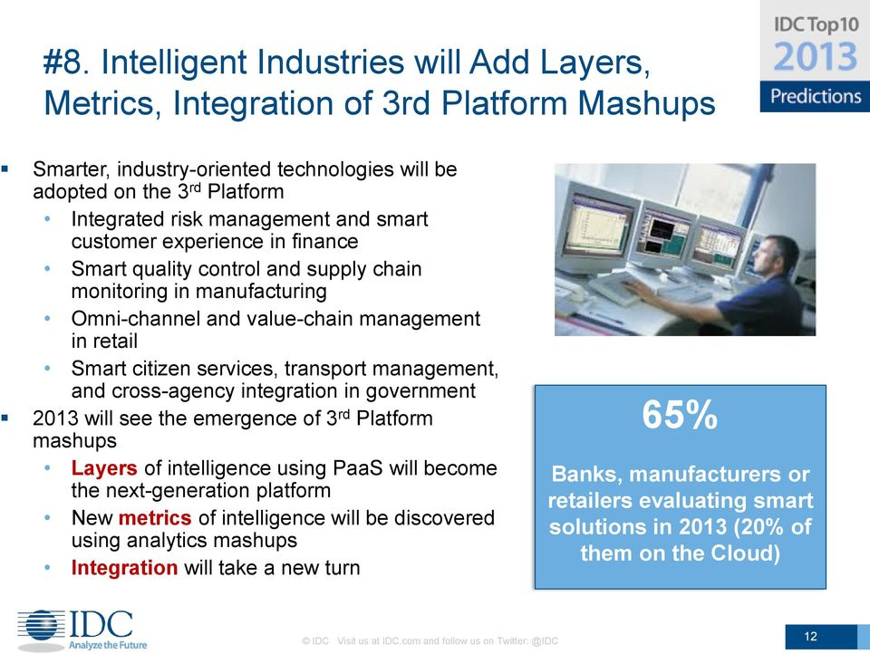 and cross-agency integration in government 2013 will see the emergence of 3 rd Platform mashups Layers of intelligence using PaaS will become the next-generation platform New metrics of intelligence