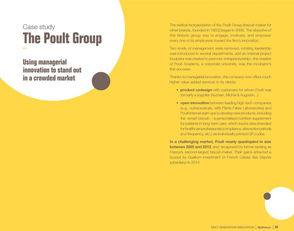 Two levels of management were removed, rotating leadership was introduced in several departments, and an internal project incubator was created to promote «intrapreneurship»; the creation of Poult