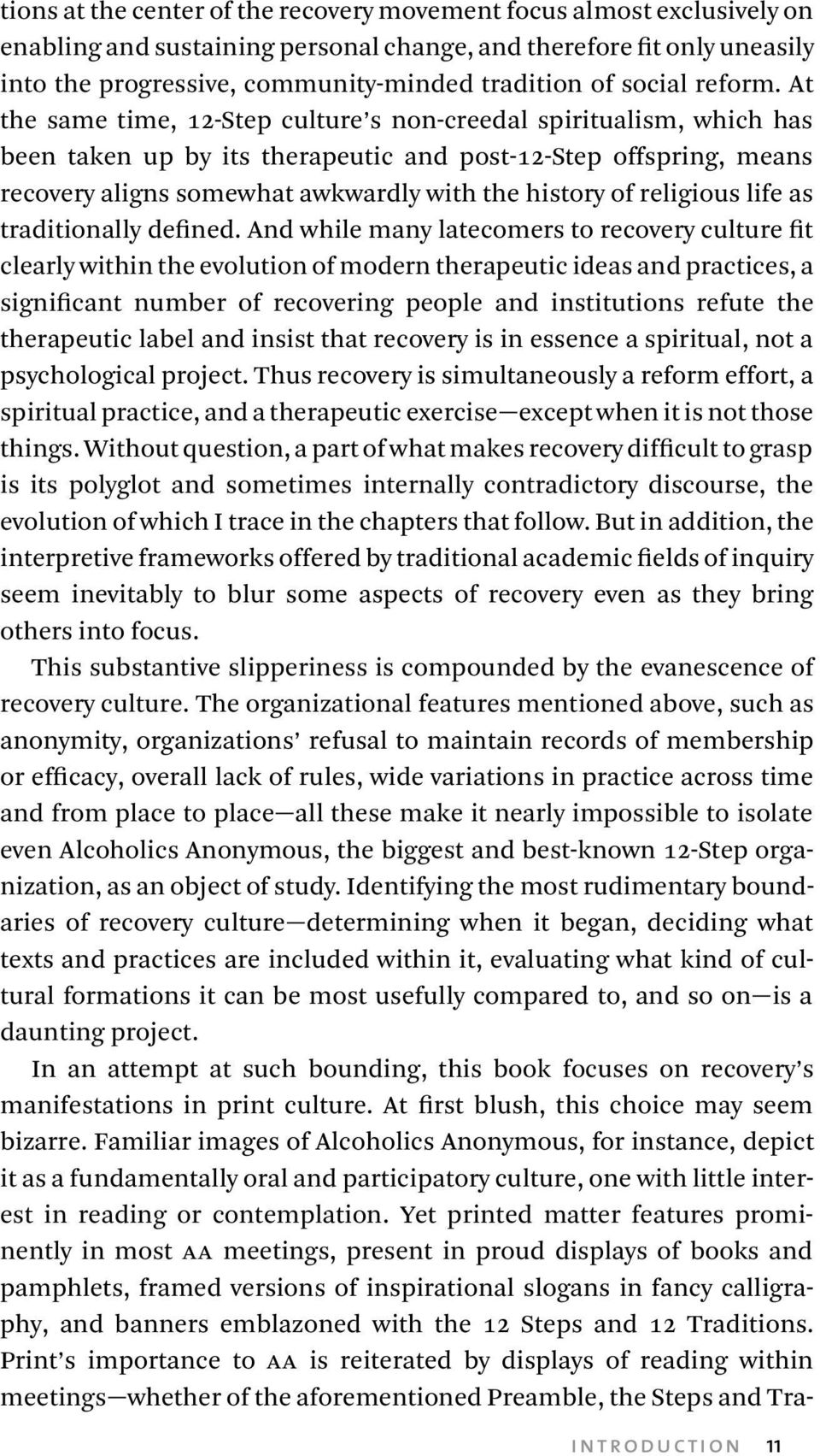 At the same time, 12-Step culture s non-creedal spiritualism, which has been taken up by its therapeutic and post-12-step offspring, means recovery aligns somewhat awkwardly with the history of
