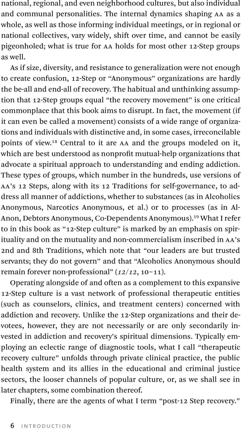 what is true for aa holds for most other 12-Step groups as well.