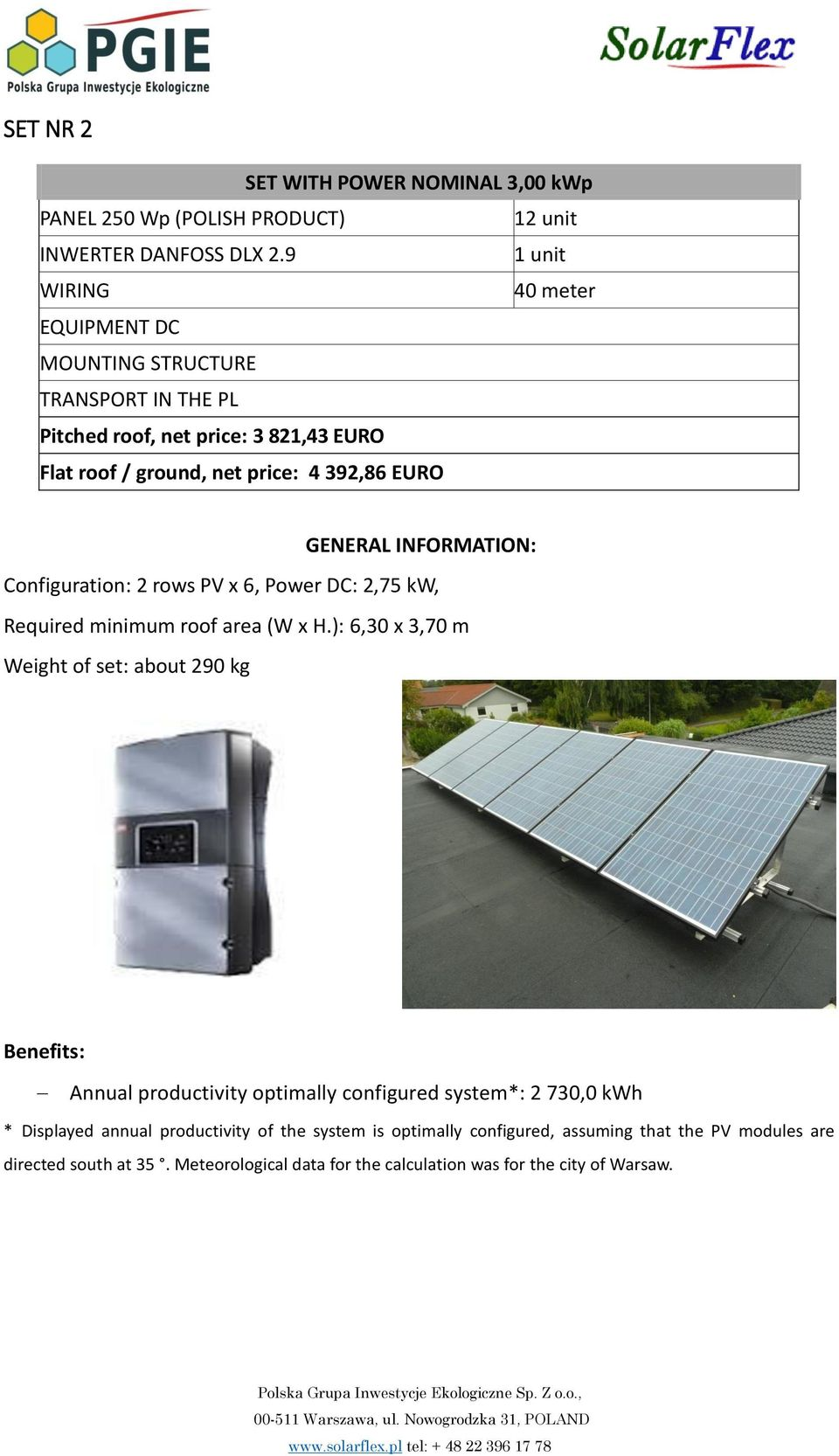 INFORMATION: Configuration: 2 rows PV x 6, Power DC: 2,75 kw, Required minimum roof area (W x H.