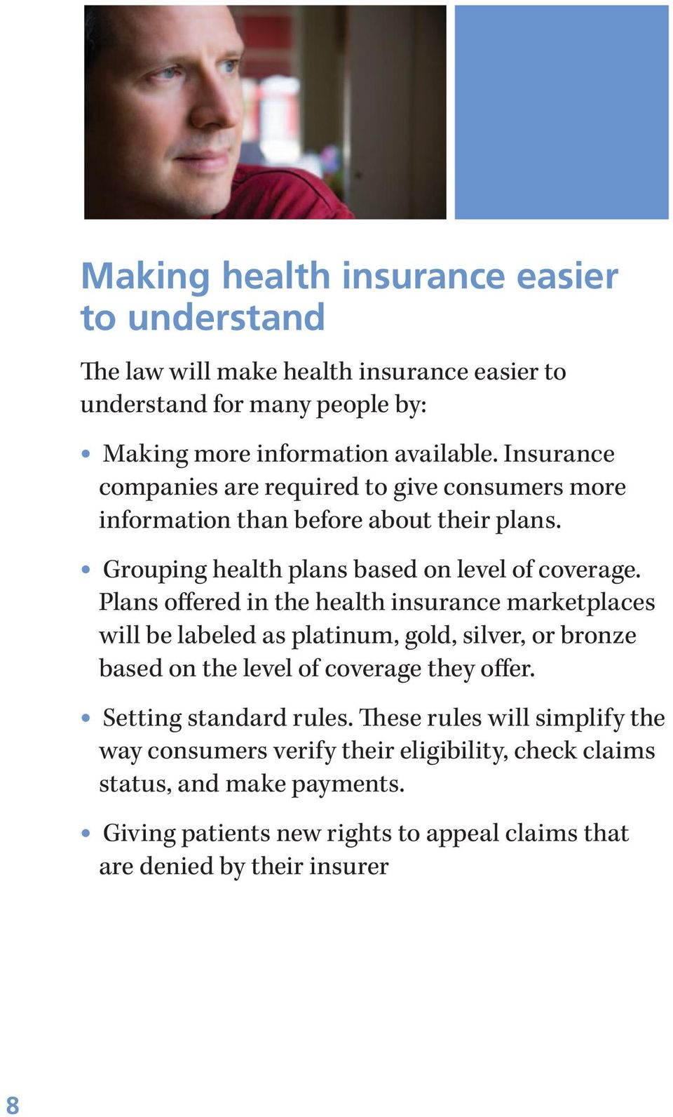 Plans offered in the health insurance marketplaces will be labeled as platinum, gold, silver, or bronze based on the level of coverage they offer.