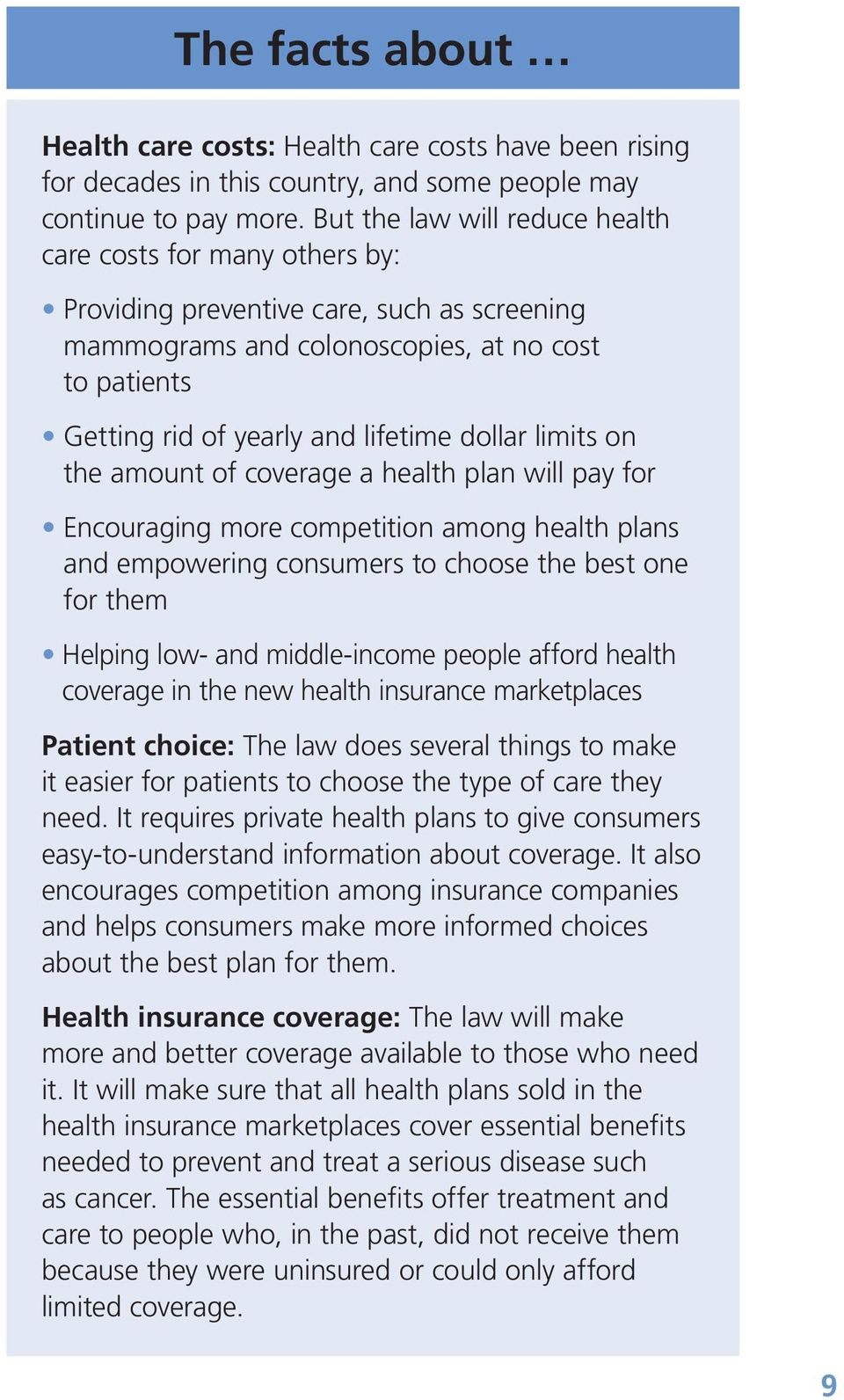 dollar limits on the amount of coverage a health plan will pay for Encouraging more competition among health plans and empowering consumers to choose the best one for them Helping low- and