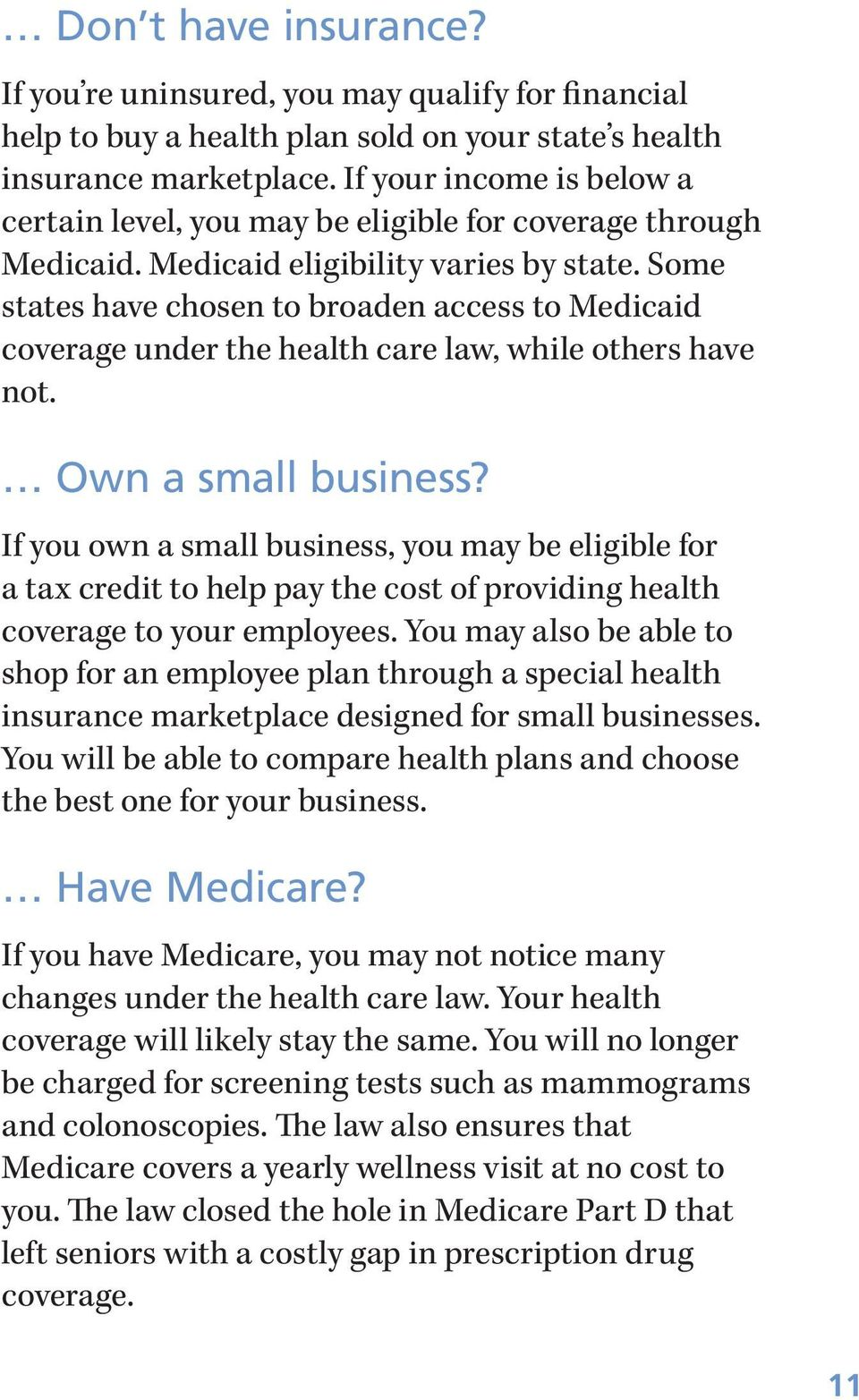 Some states have chosen to broaden access to Medicaid coverage under the health care law, while others have not. Own a small business?