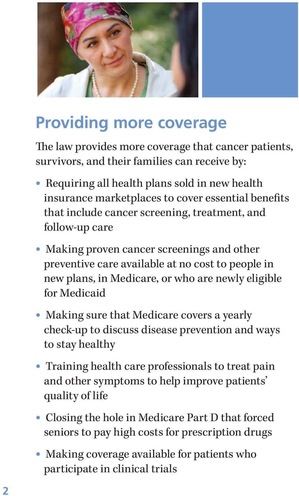 Medicare, or who are newly eligible for Medicaid Making sure that Medicare covers a yearly check-up to discuss disease prevention and ways to stay healthy Training health care professionals to treat