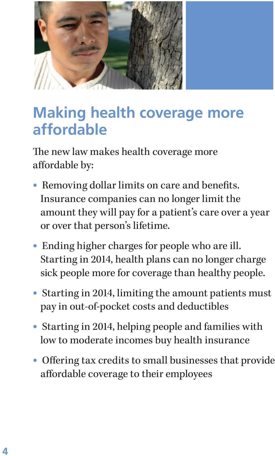 Starting in 2014, health plans can no longer charge sick people more for coverage than healthy people.